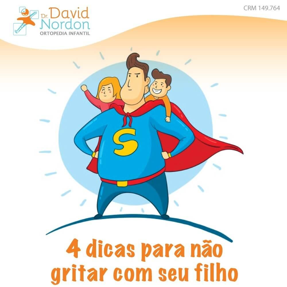4 dicas para não gritar com seu filho-David-Nordon-Ortopedista-Infantil